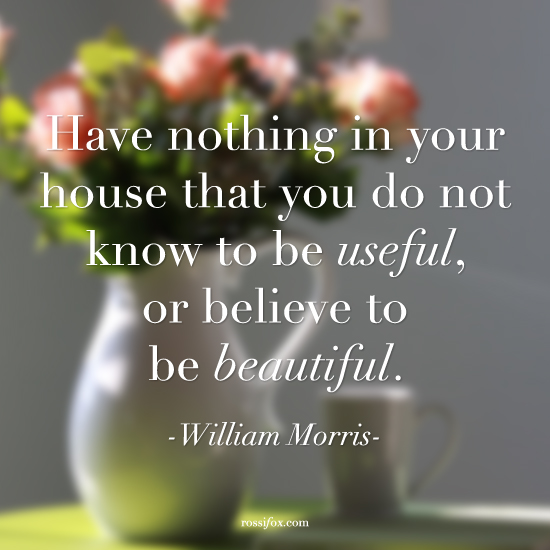 Have-nothing-in-your-house-that-you-not-know-to-be-useful-or-believe-to-be-beautiful.-William-Morris-Quote-about-decluttering-Quote